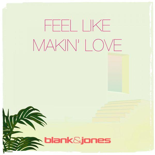 Blank & Jones - Feel Like Makin' Love