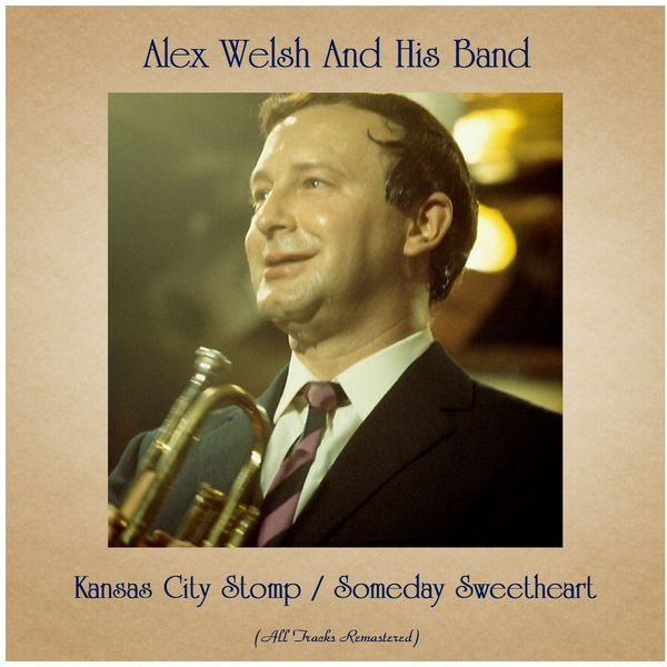 Alex Welsh and His Band - Kansas City Stomp / Someday Sweetheart (All Tracks Remastered)