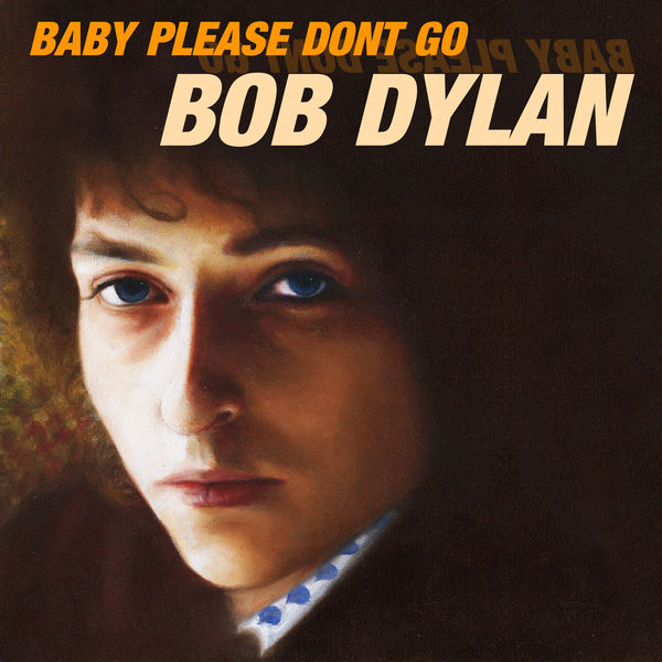 Bob Dylan - Baby Please Don't Go