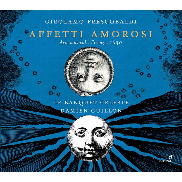 Damien Guillon - Girolamo Frescobaldi : Affetti amorosi