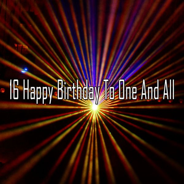 Happy Birthday - 16 Happy Birthday to One and All