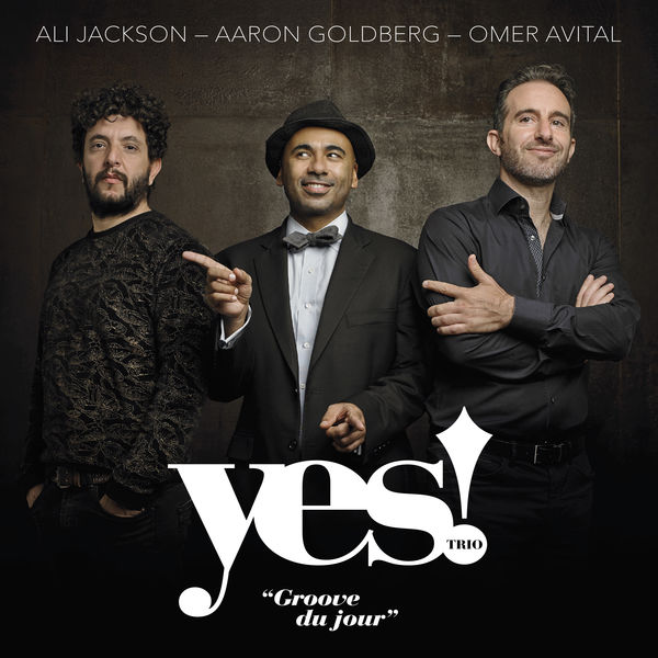 Yes! Trio feat. Ali Jackson & Aaron Goldberg & Omer Avital - Yes! Trio: Groove du Jour
