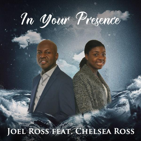 Joel Ross - In Your Presence (feat. Chelsea Ross)
