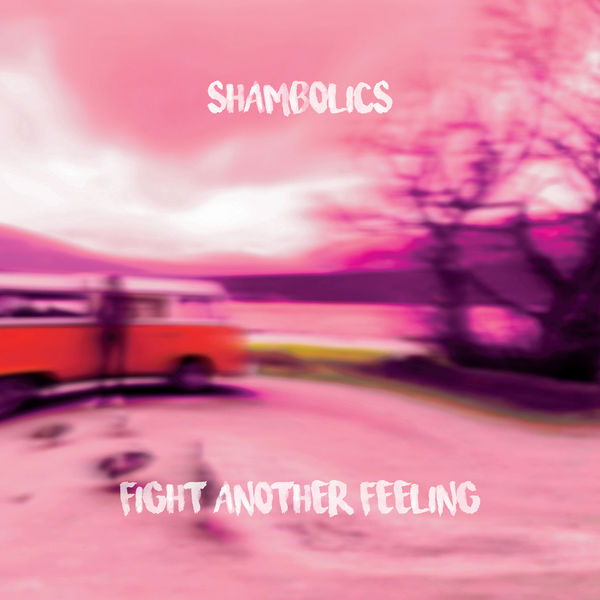 Shambolics - Fight Another Feeling