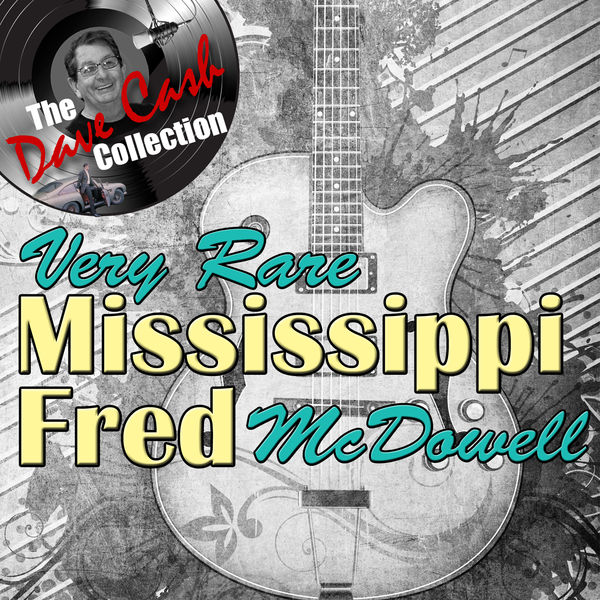 Mississippi Fred McDowell - Very Rare Mississippi Fred - [The Dave Cash Collection]