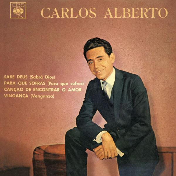 Carlos Alberto - Sabe Deus (Sabrá Dios) / Para Que Sofras (Para Que Sufras) / Canção de Encontrar o Amor / Vingança (Venganza)