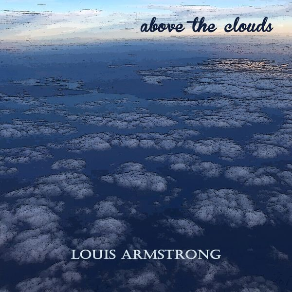Louis Armstrong - Above the Clouds