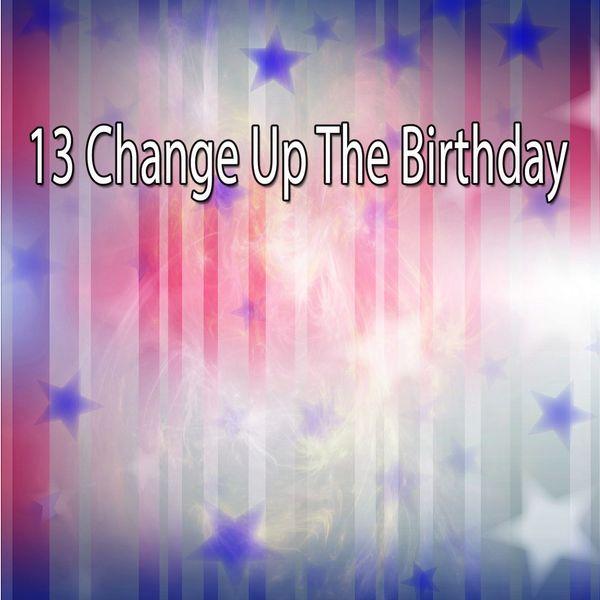 Happy Birthday - 13 Change up the Birthday