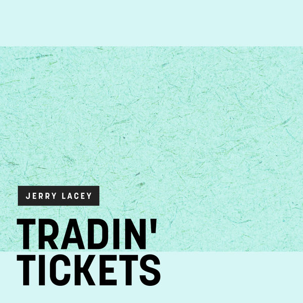Jerry Lacey - Tradin' Tickets