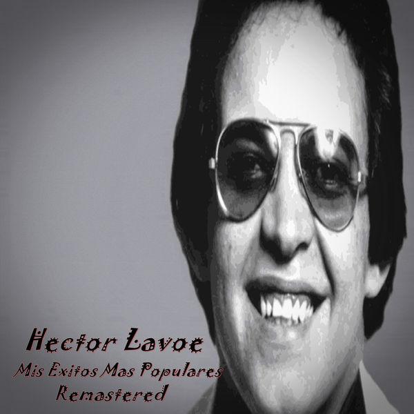 Hector Lavoe - Mis Exitos Mas Populares (Remastered)