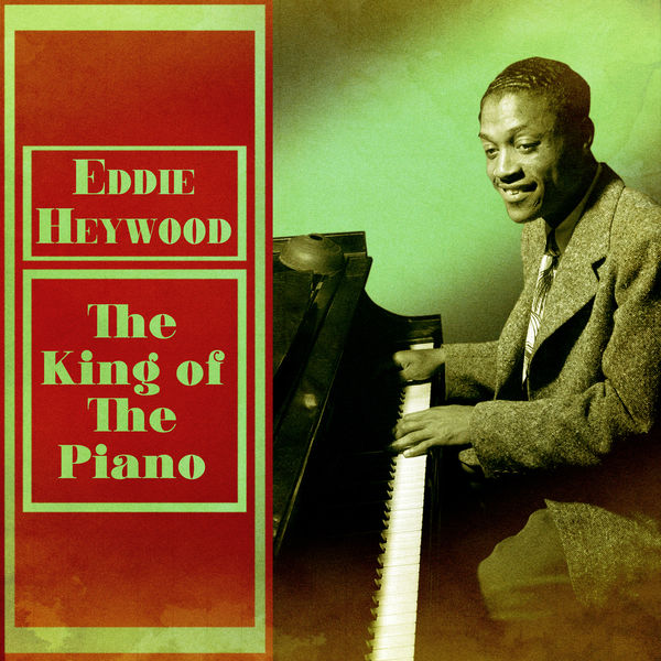 Eddie Heywood - The King of the Piano (Remastered)