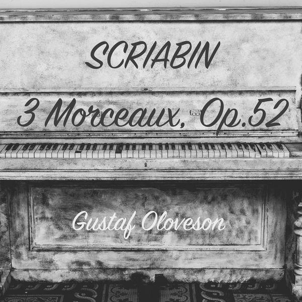 Gustaf Oloveson - Alexander Scriabin: 3 Morceaux, Op. 52