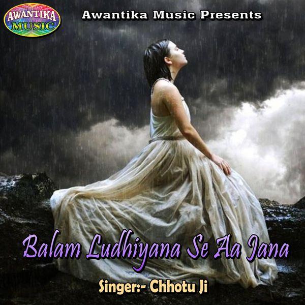 Chhotu Ji - Balam Ludhiyana Se Aa Jana