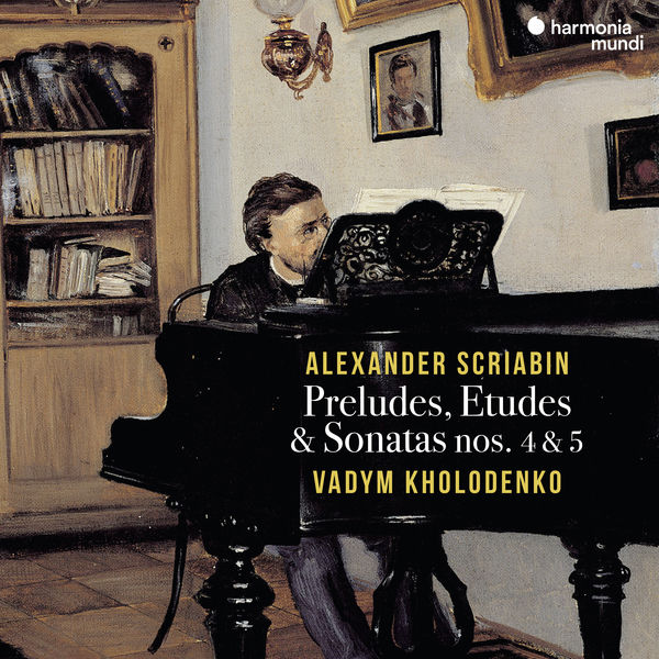 Vadym Kholodenko - Scriabin : Preludes, Etudes & Sonatas Nos. 4 & 5