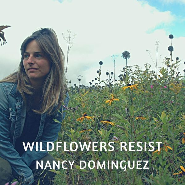 Nancy Dominguez - Wildflowers Resist