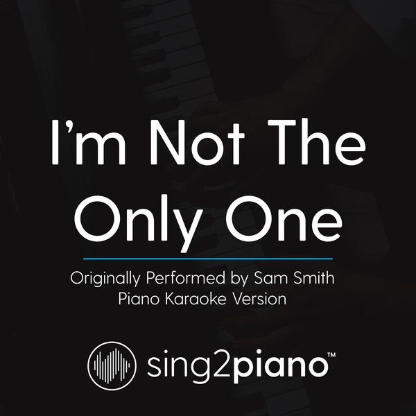 Sing2Piano - I'm Not The Only One (Originally Performed By Sam Smith)