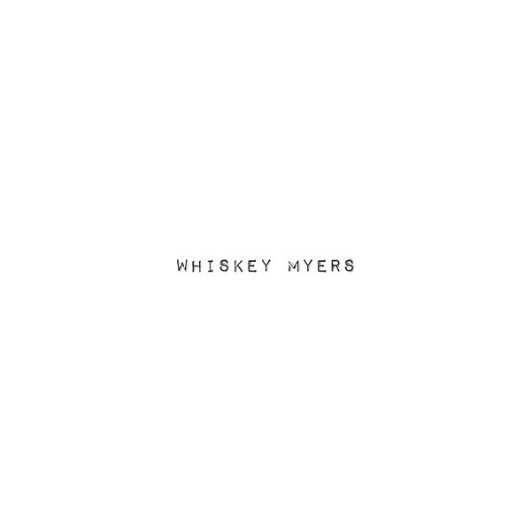 Whiskey Myers - Whiskey Myers