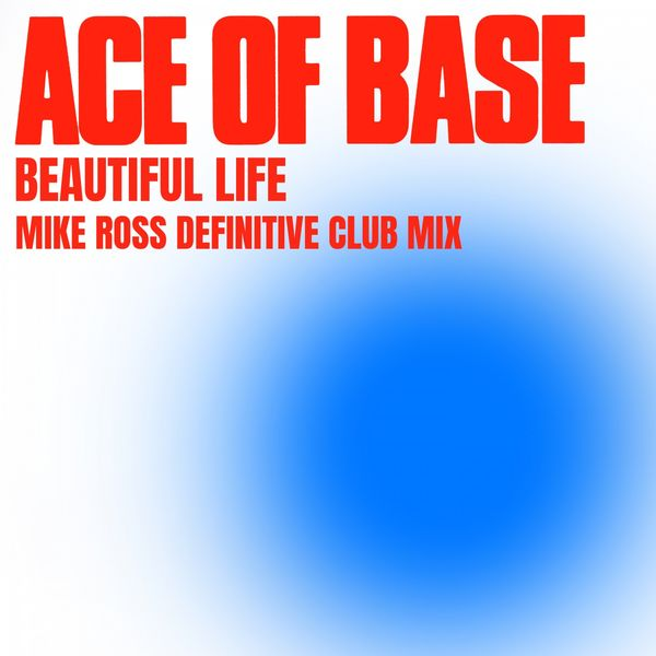 Ace Of Base - Beautiful Life (Mike Ross Definitive Club Mix)