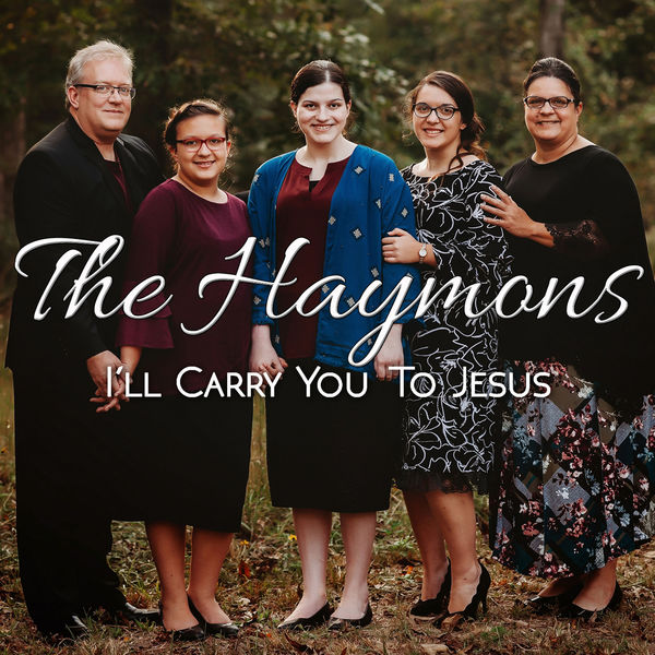 The Haymons - I'll Carry You To Jesus