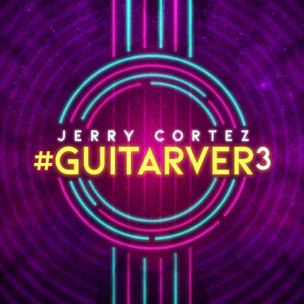 Jerry Cortez - #GUITARVER3