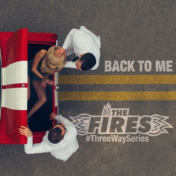 The Fires - Back To Me (#ThreeWaySeries)