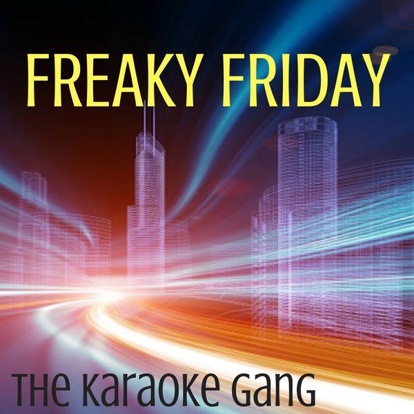 The Karaoke Gang - Freaky Friday (Karaoke Version) (Originally Performed by Lil Dicky and Chris Brown)