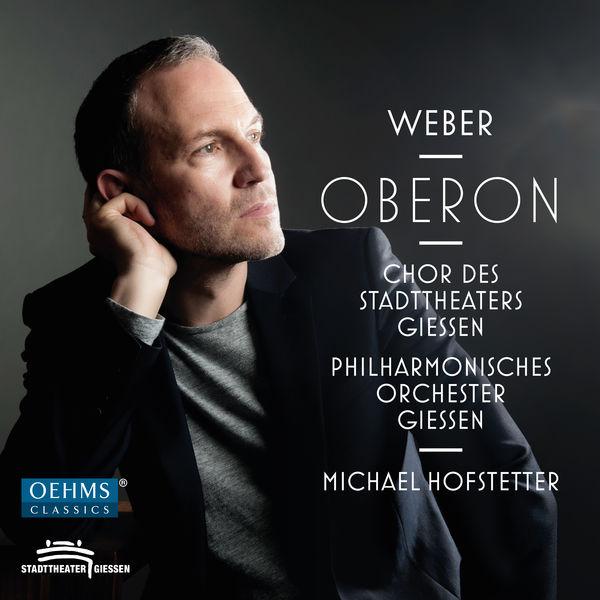 Giessen State Theatre Philharmonic Orchestra - Weber: Oberon, J. 306 (Live)