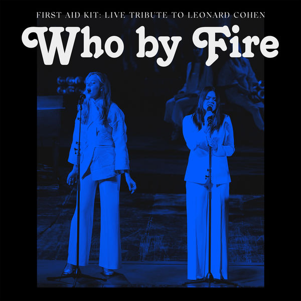 First Aid Kit|Who by Fire - Live Tribute to Leonard Cohen (Live)