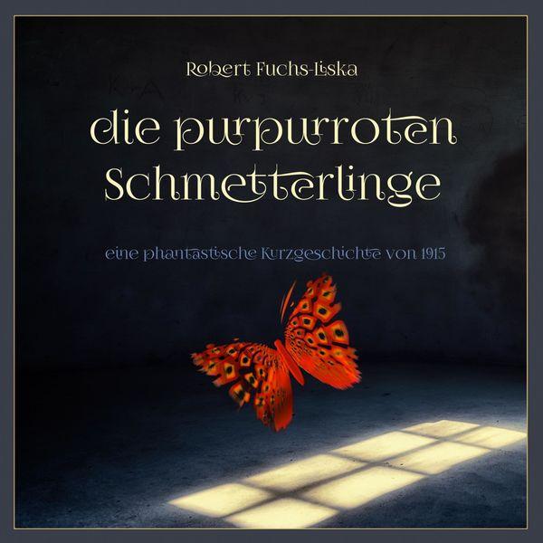 Florian Jung - Die purpurroten Schmetterlinge (Eine phantastische Kurzgeschickte von 1915)