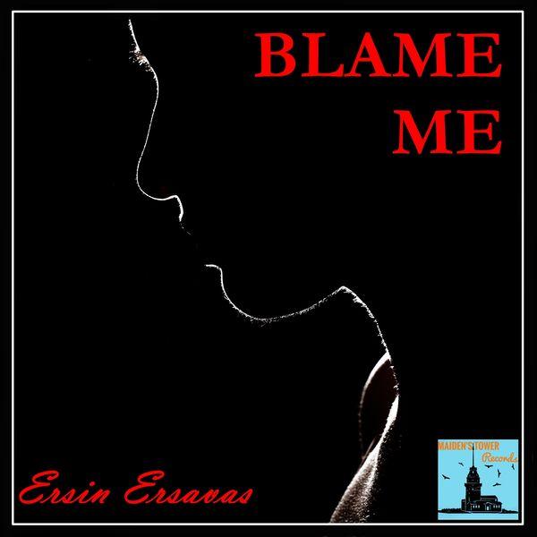 Ersin Ersavaş - Blame Me