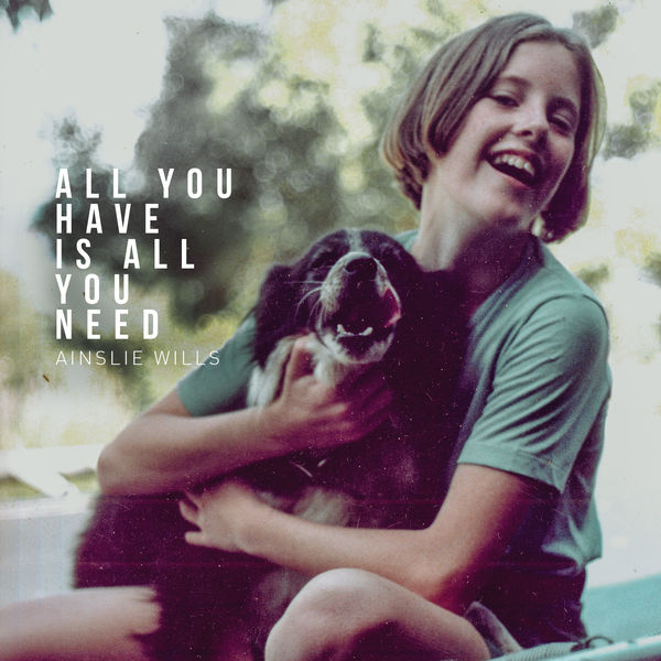 Ainslie Wills - All You Have Is All You Need