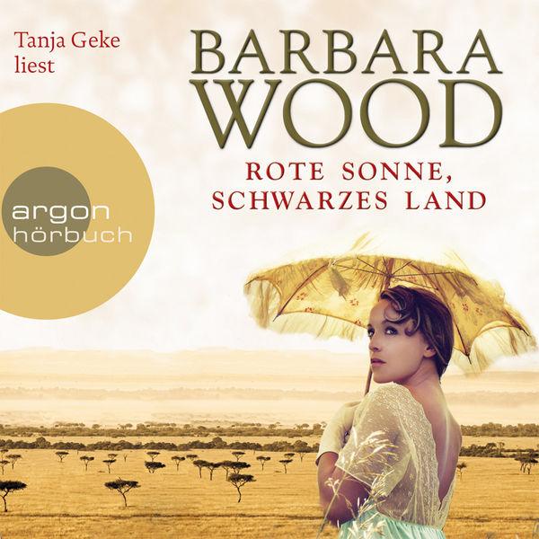 Barbara Wood - Rote Sonne, schwarzes Land (Gekürzte Fassung)