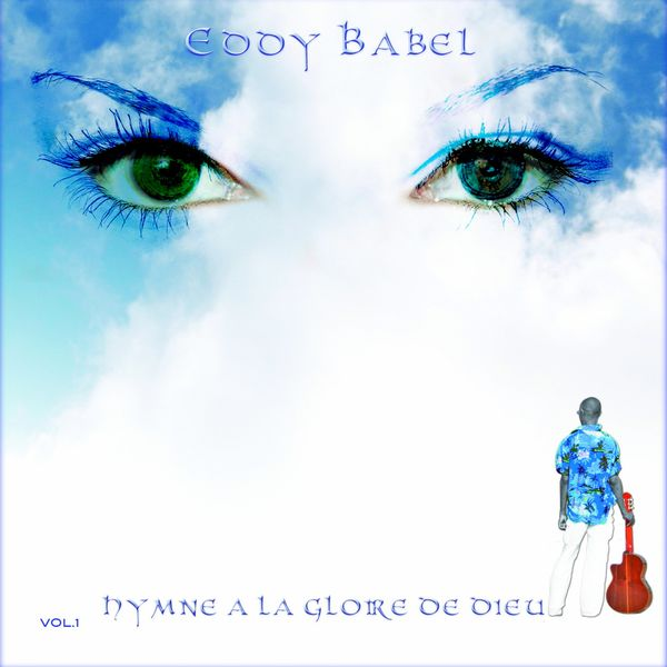 Eddy Babel - Hymne à la gloire de Dieu