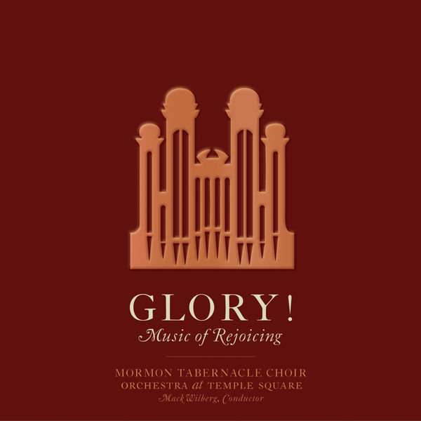 MORMON TABERNACLE CHOIR - Glory! Music of Rejoicing