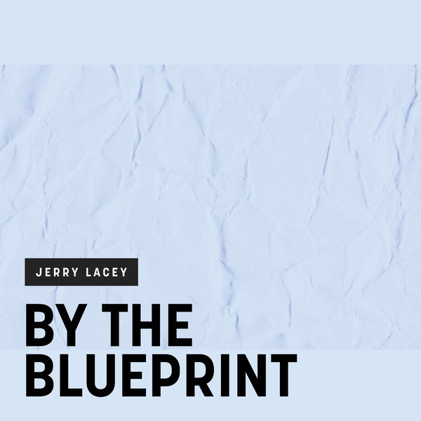 Jerry Lacey - By the Blueprint