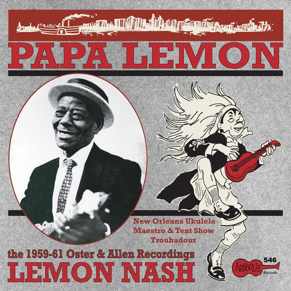 Lemon Nash - Papa Lemon: New Orleans Ukulele Maestro & Tent Show Troubadour: The 1959-61 Oster & Allen Recordings