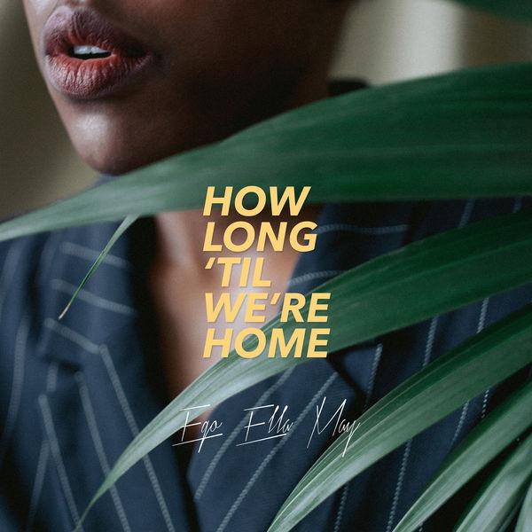 Ego Ella May|How Long 'Til We're Home