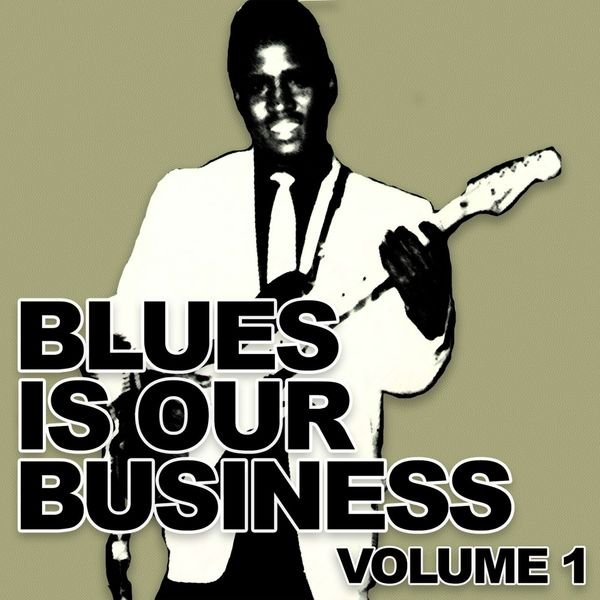 Various Artists - Blues Is Our Business, Vol. 1