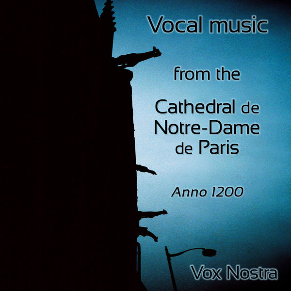 Vox Nostra - Vocal music of the Cathedral Notre-Dame de Paris in the year 1200