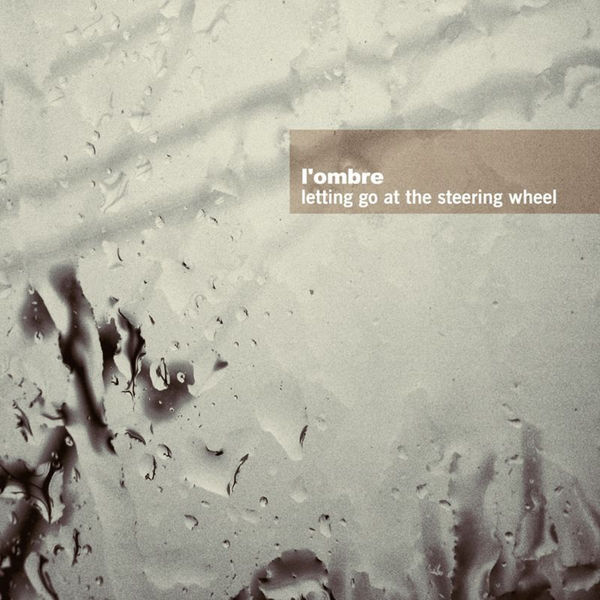 L'ombre - Letting Go At the Steering Wheel