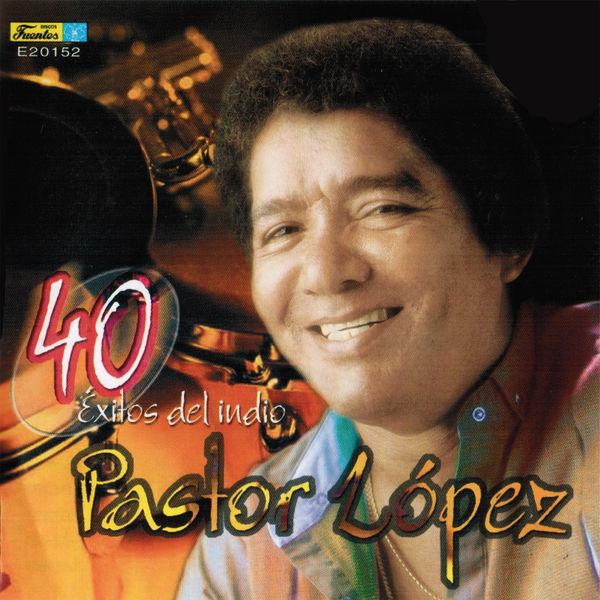 Pastor Lopez Y Su Combo - 40 Exitos del Indio Pastor Lopez