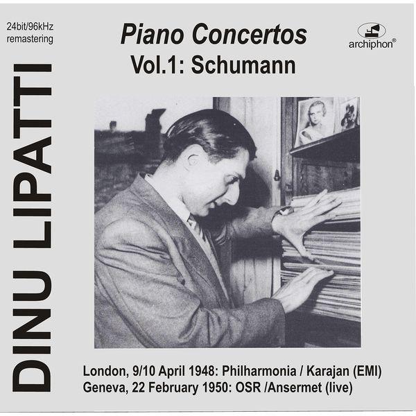 Dinu Lipatti - Lipatti plays Piano Concertos: Schumann op.54 (Historical Recordings)