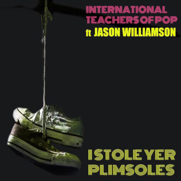 International Teachers Of Pop - I Stole Yer Plimsoles