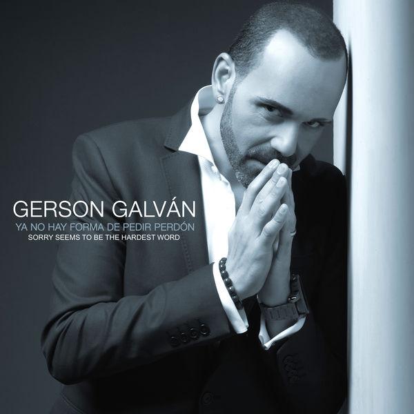 Gerson Galván - Ya No Hay Forma de Pedir Perdón