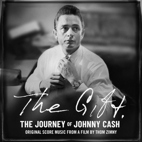 Johnny Cash - The Gift: The Journey of Johnny Cash: Original Score Music From A Film by Thom Zimny