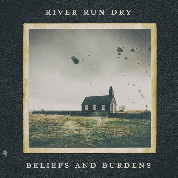 River Run Dry - Beliefs and Burdens