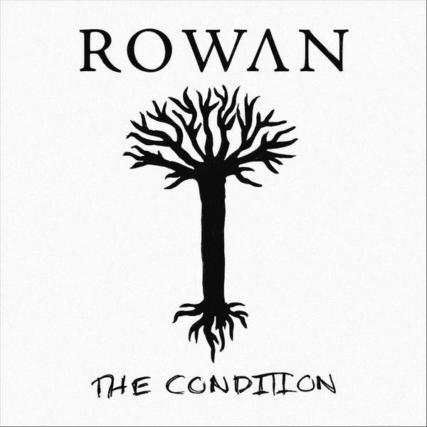 Rowan - The Condition