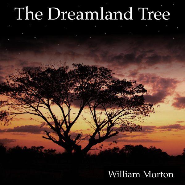 William Morton - The Dreamland Tree