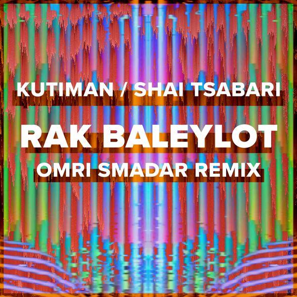 Kutiman, Shai Tsabari - Rak Baleylot (Omri Smadar Remix)