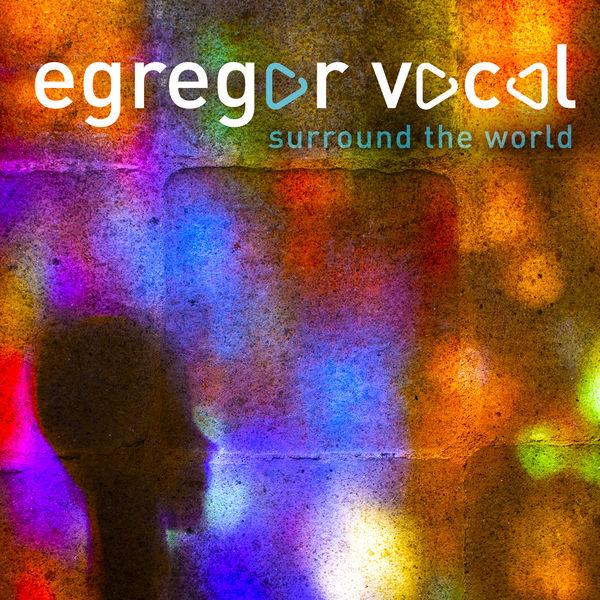 Egregor Vocal - Surround the World a Cappella